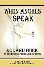 When Angels Speak : On the Power of the Blood of Jesus by Timothy Holt and...