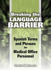 Breaking the Language Barrier : Spanish Terms and Phrases for Medical Office...