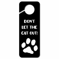 Don't Let The Cat Out Plastic Door Knob Hanger Sign