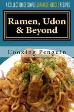 Ramen, Udon and Beyond : A Collection of Simple Japanese Noodle Recipes by...