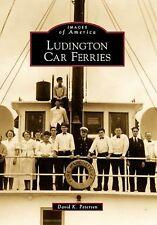 Images of America Ser.: Ludington Car Ferries by David K. Petersen (2010,...