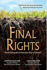 Final Rights: Reclaiming the American Way of Death, Joshua Slocum, Carlson Lisa,