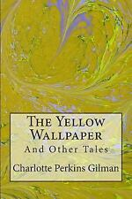 The Yellow Wallpaper : And Other Tales by Charlotte Perkins Gilman (2013,...