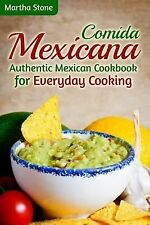 Comida Mexicana : Authentic Mexican Cookbook for Everyday Cooking by Martha...