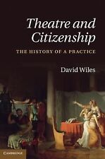 Theatre and Citizenship : The History of a Practice by David Wiles (2011,...
