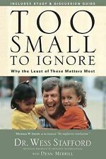 Too Small to Ignore : Why the Least of These Matters Most by Wess Stafford...