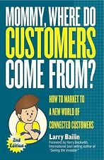 Mommy, Where Do Customers Come From?: How to Market to a New World of -ExLibrary