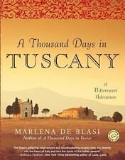 A Thousand Days in Tuscany : A Bittersweet Adventure by Marlena De Blasi...