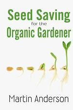 Seed Saving for the Organic Gardener by Martin Anderson (2013, Paperback)