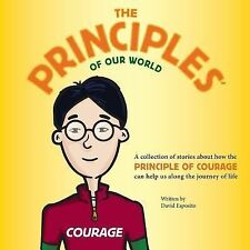 The Principles of Our World - Courage : A Collection of Stories about How the...