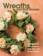 Wreaths and Wall Flowers: Gorgeous Decorations with Silk and Dried Florals Beve
