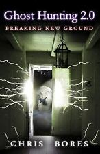 Ghost Hunting 2. 0 : Breaking New Ground by Chris Bores (2015, Paperback)