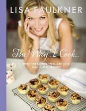 The Way I Cook..., Lisa Faulkner - Hardcover Book NEW 9780857206183