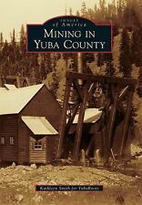 Images of America: Mining in Yuba County by YubaRoots and Kathleen Smith...