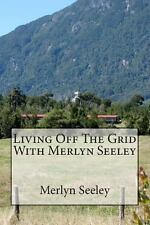 Living off the Grid with Merlyn Seeley by Merlyn Seeley (2013, Paperback)