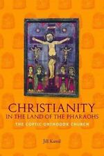Christianity in the Land of the Pharaohs : The Coptic Orthodox Church by Jill...