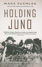 Holding Juno : Canada's Heroic Defence of the D-Day Beaches - June 7-12 1944...