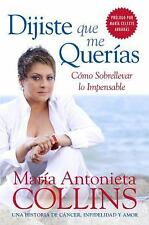 Dijiste Que Me Quer�as : Como Sobrellevar lo Impensable by Maria Antonieta...