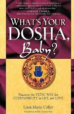 What's Your Dosha, Baby? : Discover the Vedic Way for Compatibility in Life...