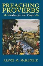 Preaching Proverbs : Wisdom for the Pulpit by Alyce M. McKenzie (1996,...