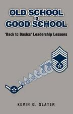 Old School is Good School: 'Back to Basics' Leadership Lessons by Slater, Kevin