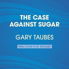The Case Against Sugar by Gary Taubes (2016, CD, Unabridged)