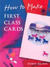 NEW - How to Make First Class Cards by Brown, Debbie