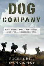 Dog Company : Brotherhood, Betrayal and the Trials of War by Lynn Vincent and...