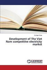 Development of the Viet Nam Competitive Electricity Market by Ngoc Xuan Vu...