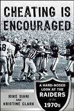 Cheating Is Encouraged : A Hard-Nosed Look at the Raiders of The 1970s by...