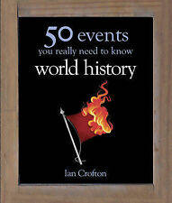 World History 50 Events You Really Need to Know by Ian Crofton (Hardback, 2011)