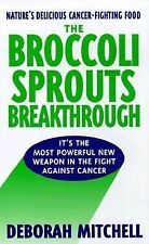 The Broccoli Sprouts Breakthrough: The New Miracle Food for Cancer Prevention by