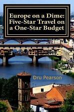 Europe on a Dime: Five-Star Travel on a One-Star Budget : The Tightwad Way to...