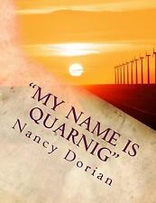 My Name Is Quarnig : Survivor of Armenian Genocide by Nancy Dorian (2016,...