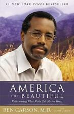America the Beautiful : Rediscovering What Made This Nation Great by Ben...