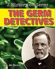 The Germ Detectives (A History of Germs)