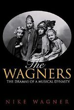 The Wagners: The Dramas of a Musical Dynasty by Wagner, Nike