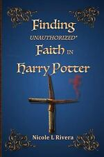 Finding Unauthorized Faith in Harry Potter by Nicole L. Rivera (2015, Paperback)