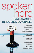 Spoken Here: Travel among Threatened Languages by Mark Abley (Paperback, 2005)