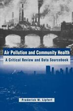 Air Pollution and Community Health : A Critical Review and Data Sourcebook by...