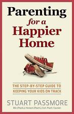 Parenting for a Happier Home: The step-by-step guide to keeping your kids on tra