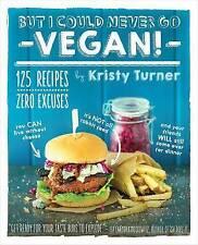 But I Could Never Go Vegan!, Kristy Turner