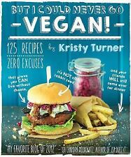 But I Could Never Go Vegan!  125 Recipes Zero Excuses NEW Cook Book KristyTurner