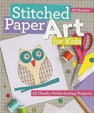 Stitched Paper Art for Kids : 22 Cheeky Pickle Sewing Projects by Ali Benyon...