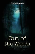 Out of the Woods by Bruce Jaqua (2013, Paperback)