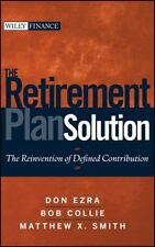 The Retirement Plan Solution: The Reinvention of Defined Contribution (D)