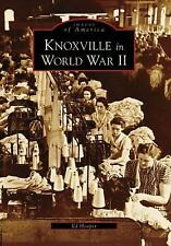 Images of America: Knoxville in World War II by Ed Hooper (2006, Paperback)