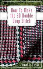 How to Make the 3D Double Drop Stitch by Principe, Jacqueline -Paperback