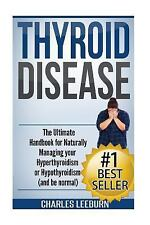Thyroid Disease : The Ultimate Handbook for Naturally Managing Your...