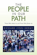 The People in Our Path : Those Who Make Us and Those Who Break Us by Richard...